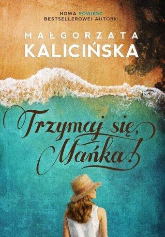 Trzymaj się, Mańka - Małgorzata Kalicińska